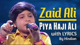 Piya Haji Ali With Lyrics Zaid Ali Raising Star Mp3