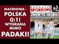 Macedonia Płn. - Polska 0:1. Wygrana mimo PADAKI!