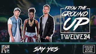 Twelve24 - Say Yes