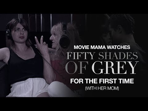 Movie Mama Watches 'Fifty Shades Of Grey' For The First Time (With Her Mom)