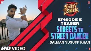 Streets To Street Dancer: Salman Yusuff Khan: Teaser - Ep 5   Varun D, Shraddha K, Remo D'Souza
