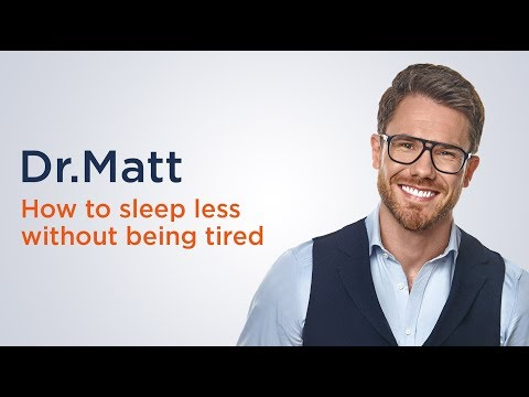 How to sleep less without being tired? - Dr.Matt