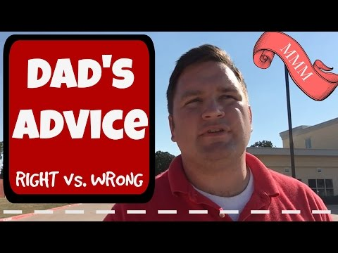 Dad's Advice:Choosing right or wrong gets easier the next time|mmm5