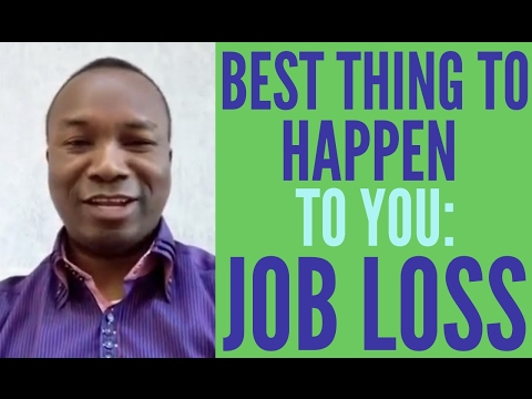 2016-08-20: WHY LOSING YOUR JOB IS THE BEST THING TO HAPPEN TO YOU!