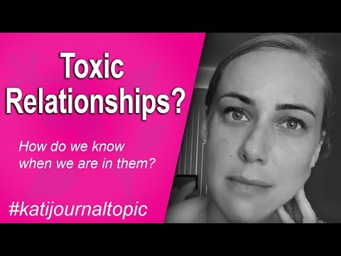 Toxic relationships? How do we know when we are in them? #katijournaltopic