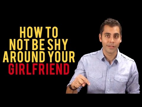 How To Not Be Shy Around Your Girlfriend