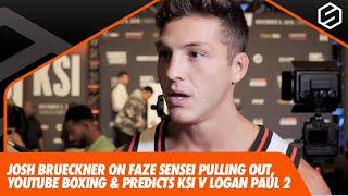 Josh Brueckner talks FaZe Sensei pulling out and backs Logan Paul to beat KSI