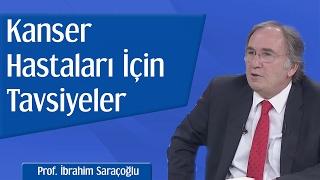 Kanser Hastaları İçin Tavsiyeler ve Yasaklar | Prof. Saraçoğlu