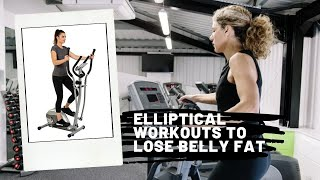 Elliptical Workouts to Lose Belly Fat: How to Reduce Belly Fat Using an Elliptical