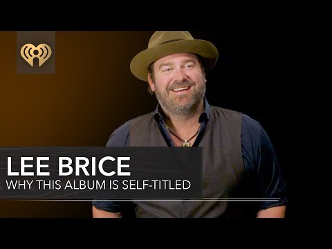 Why Lee Brice Made a Self-Titled Album   Exclusive Interview