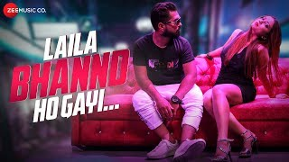 Laila Bhannd Ho Gayi - Official Music Video   Star Boy LOC & Tina J   Gskillz   Vineet Kumar