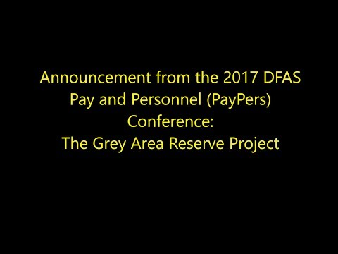From the 2017 DFAS Pay and Personnel (PayPers) Conference: The Grey Area Reserve Project