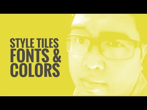 Style Tiles, Fonts, and Colors