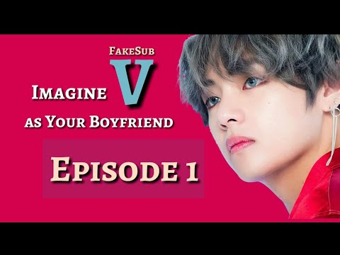 [FakeSub] [BTS imagine] Taehyung (V) as your boyfriend   Episode 1
