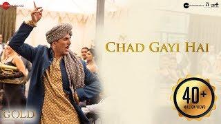 Chad Gayi Hai | Gold | Akshay Kumar | Mouni Roy | Vishal Dadlani & Sachin-Jigar | 15 Aug 2018
