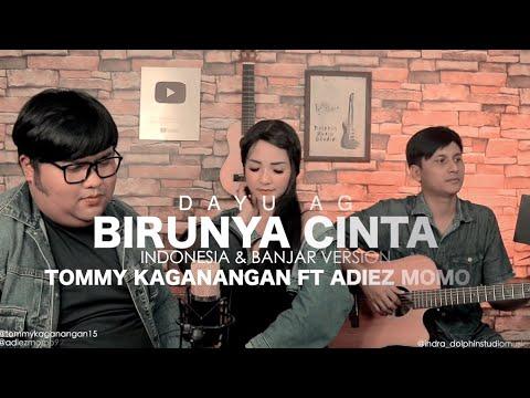 birunya cinta - Dayu ag cover by Tommy Kaganangan fav Adiez momo indo & Banjar version