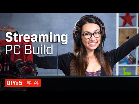 PC Build - Build a PC for live streaming gameplay – DIY in 5 Ep 74