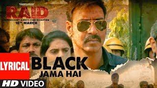 Black Jama Hai LYRICAL | RAID | Ajay Devgn | Ileana D
