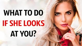 4 Things to Do When a Girl Looks at You