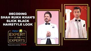 Flipkart's Expert of the Experts | Get Shah Rukh Khan's Slick Back Hairstyle Look | Raaj Gupta