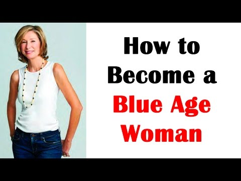 How to Become a Blue Age Woman