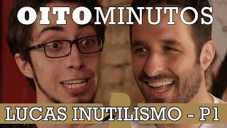 8 MINUTOS - LUCAS INUTILISMO P1