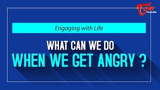 What We Do When We Get Angry ?