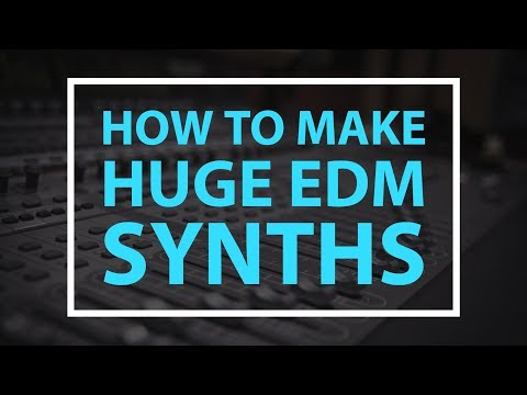 How To Make Big EDM Synths