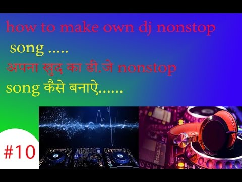 how to make your own nonstop dj song in computer || remix song