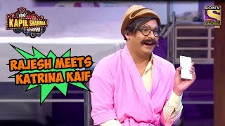 Rajesh Meets Katrina Kaif - The Kapil Sharma Show