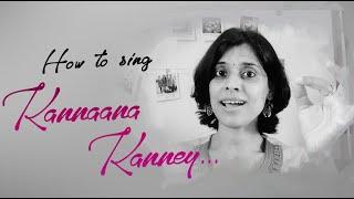 How to sing Kannaana Kanney