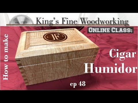 48 - How To Make a Cigar Humidor with Pacific Coast Tiger Maple