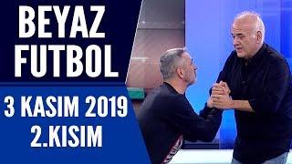 Beyaz Futbol 3 Kasım 2019 Kısım 2/3 - Beyaz TV