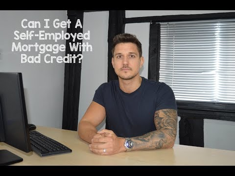 Can I Get A Self Employed Mortgage With Bad Credit?