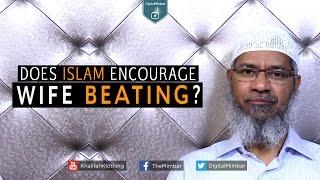Does Islam ENCOURAGE Wife Beating? - Dr Zakir Naik
