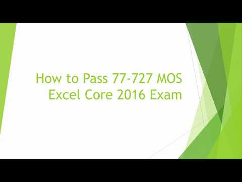 How to Pass 77-727 MOS Excel Core 2016 Exam. [HD]
