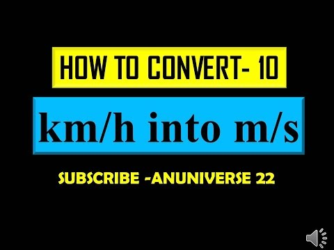 CONVERT km/h INTO m/s - CONVERSION 10 - ANUNIVERSE 22