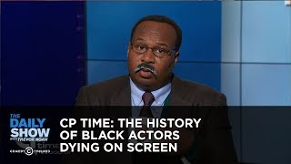 CP Time: The History of Black Actors Dying On Screen: The Daily Show