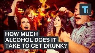 How Much Alcohol Does It Take To Get Drunk