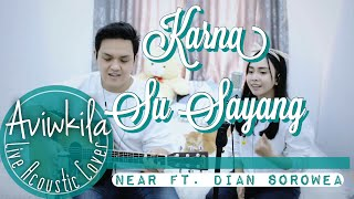 Karna Su Sayang   Near Feat. Dian Sorowea  Rearrange Version Live Cover By Aviwkila