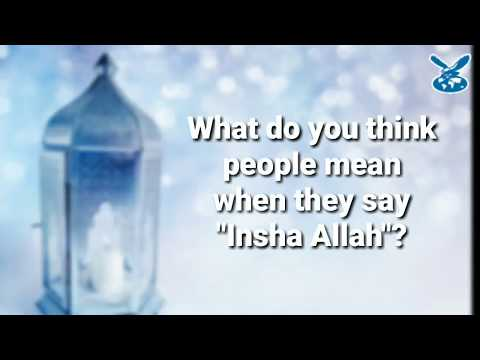 Yes, No or Maybe? What does the word Insha Allah mean?