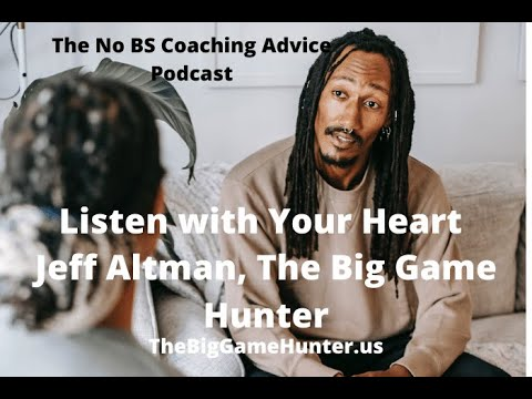 Listen With Your Heart | The No BS Coaching Advice Podcast