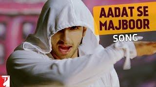 Aadat Se Majboor - Song | Ladies vs Ricky Bahl | Ranveer Singh
