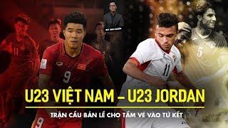 U23 VIỆT NAM - U23 JORDAN   TRẬN CẦU BẢN LỀ CHO TẤM VÉ VÀO TỨ KẾT