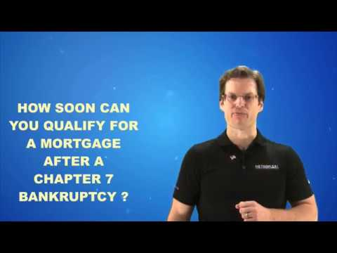 How soon can you qualify for a mortgage after a Chapter 7 Bankruptcy?