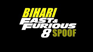 Fast & Furious 8 - The Fate Of The Furious BIHARI (2017) Funny Spoof