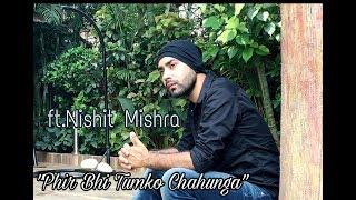 Phir Bhi Tumko Chahunga | Nishit Mishra
