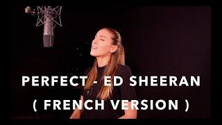 PERFECT ( FRENCH VERSION ) ED SHEERAN ( SARA'H COVER )