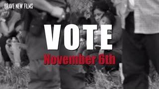 Vote on November 6th! • BRAVE NEW FILMS