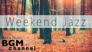 Weekend Jazz Music - Chill Out Jazz Music - Background Jazz Music For Relax, Work, Study